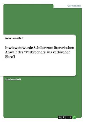Inwieweit Wurde Schiller Zum Literarischen Anwalt Des Verbrechers Aus Verlorener Ehre? (Paperback)