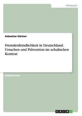 Fremdenfeindlichkeit in Deutschland. Ursachen Und PRaVention Im Schulischen Kontext (Paperback)