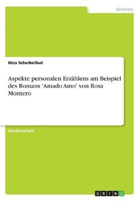 Aspekte Personalen Erzahlens Am Beispiel Des Romans 'Amado Amo' Von Rosa Montero (Paperback)