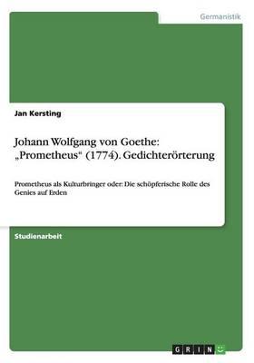 """Johann Wolfgang Von Goethe: """"Prometheus"""" (1774). Gedichterorterung (Paperback)"""