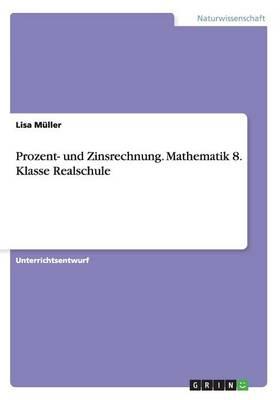 Prozent- Und Zinsrechnung. Mathematik 8. Klasse Realschule (Paperback)
