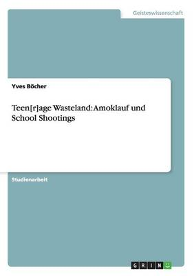 Teen[r]age Wasteland: Amoklauf Und School Shootings (Paperback)