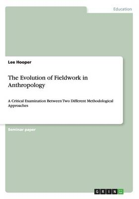 The Evolution of Fieldwork in Anthropology (Paperback)