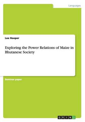 Exploring the Power Relations of Maize in Bhutanese Society (Paperback)