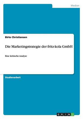 Die Marketingstrategie Der Fritz-Kola Gmbh (Paperback)