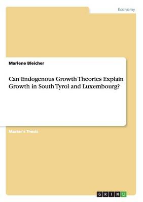 Can Endogenous Growth Theories Explain Growth in South Tyrol and Luxembourg? (Paperback)