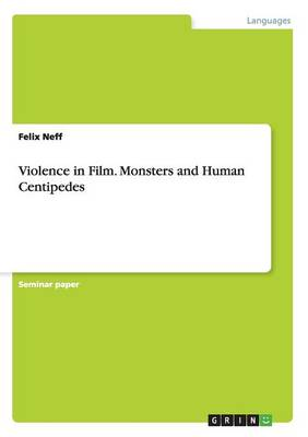 Violence in Film. Monsters and Human Centipedes (Paperback)