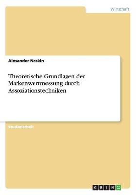 Theoretische Grundlagen Der Markenwertmessung Durch Assoziationstechniken (Paperback)
