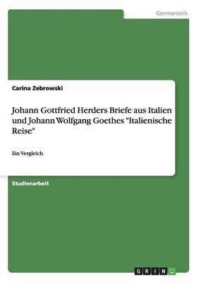 Johann Gottfried Herders Briefe Aus Italien Und Johann Wolfgang Goethes Italienische Reise (Paperback)