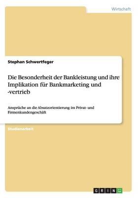 Die Besonderheit Der Bankleistung Und Ihre Implikation Fur Bankmarketing Und -Vertrieb (Paperback)