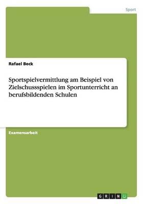 Sportspielvermittlung Am Beispiel Von Zielschussspielen Im Sportunterricht an Berufsbildenden Schulen (Paperback)