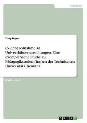 (Nicht-)Teilnahme an Universitatsveranstaltungen. Eine Exemplarische Studie Zu Padagogikstudent(inn)En Der Technischen Universitat Chemnitz (Paperback)