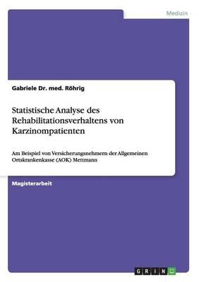 Statistische Analyse Des Rehabilitationsverhaltens Von Karzinompatienten (Paperback)