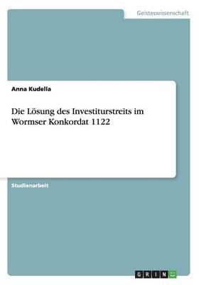 Die Loesung des Investiturstreits im Wormser Konkordat 1122 (Paperback)
