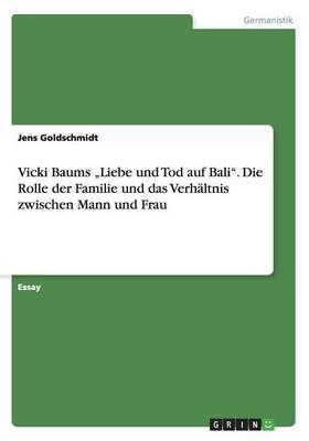 Vicki Baums Liebe Und Tod Auf Bali. Die Rolle Der Familie Und Das Verhaltnis Zwischen Mann Und Frau (Paperback)