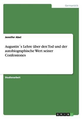 Augustin's Lehre uBer Den Tod Und Der Autobiographische Wert Seiner Confessiones (Paperback)