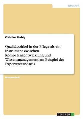 Qualitatszirkel in Der Pflege ALS Ein Instrument Zwischen Kompetenzentwicklung Und Wissensmanagement Am Beispiel Der Expertenstandards (Paperback)