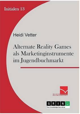 Alternate Reality Games ALS Marketinginstrument Im Jugendbuchmarkt (Paperback)