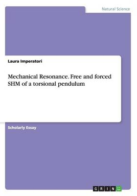 Mechanical Resonance. Free and forced SHM of a torsional pendulum (Paperback)
