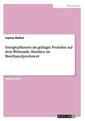 Energiepflanzen ALS Gefragte Produkte Auf Dem Weltmarkt. Brasilien ALS Bioethanolproduzent (Paperback)