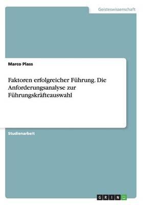Faktoren erfolgreicher Fuhrung. Die Anforderungsanalyse zur Fuhrungskrafteauswahl (Paperback)