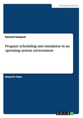 Program Scheduling and Simulation in an Operating System Environment (Paperback)