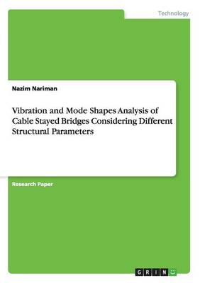 Vibration and Mode Shapes Analysis of Cable Stayed Bridges Considering Different Structural Parameters (Paperback)
