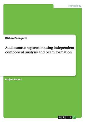 Audio Source Separation Using Independent Component Analysis and Beam Formation (Paperback)