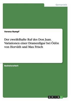 Der Zweifelhafte Ruf Des Don Juan. Variationen Einer Dramenfigur Bei Odon Von Horvath Und Max Frisch (Paperback)