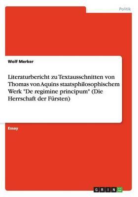 Literaturbericht Zu Textausschnitten Von Thomas Von Aquins Staatsphilosophischem Werk de Regimine Principum (Die Herrschaft Der F rsten) (Paperback)