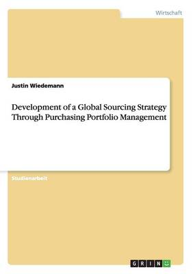 Development of a Global Sourcing Strategy Through Purchasing Portfolio Management (Paperback)