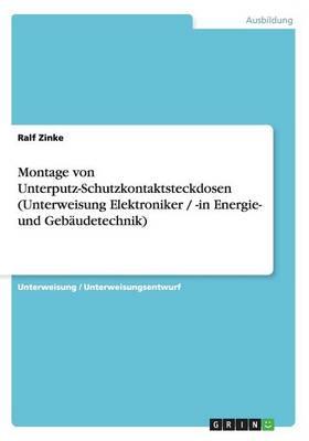 Montage Von Unterputz-Schutzkontaktsteckdosen (Unterweisung Elektroniker / -In Energie- Und Gebaudetechnik) (Paperback)