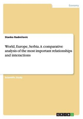 World, Europe, Serbia. a Comparative Analysis of the Most Important Relationships and Interactions (Paperback)