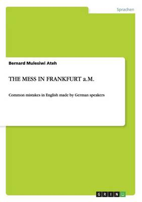 The Mess in Frankfurt. Common Mistakes in English Made by German Speakers (Paperback)