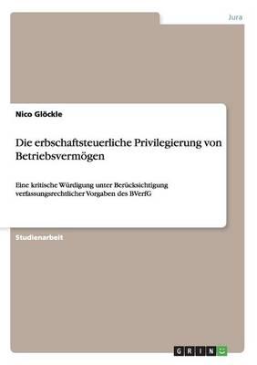 Die Erbschaftsteuerliche Privilegierung Von Betriebsverm gen (Paperback)