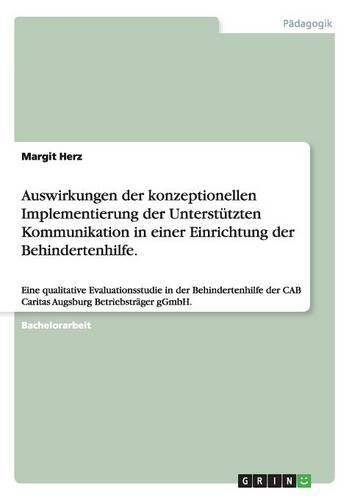 Auswirkungen Der Konzeptionellen Implementierung Der Unterstutzten Kommunikation in Einer Einrichtung Der Behindertenhilfe. (Paperback)