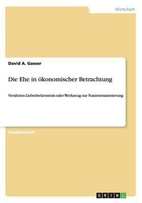 Die Ehe in Okonomischer Betrachtung (Paperback)