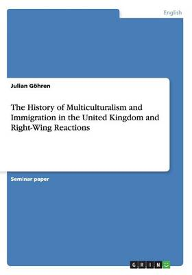 The History of Multiculturalism and Immigration in the United Kingdom and Right-Wing Reactions (Paperback)