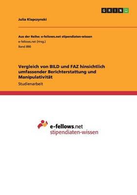 Vergleich Von Bild Und Faz Hinsichtlich Umfassender Berichterstattung Und Manipulativitat (Paperback)