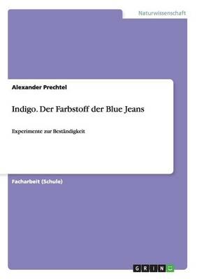 Indigo. Der Farbstoff Der Blue Jeans (Paperback)
