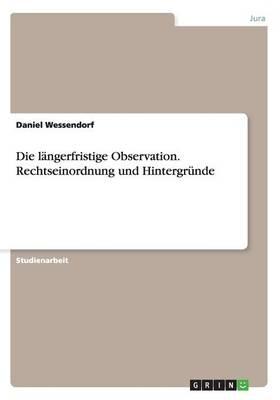 Die Langerfristige Observation. Rechtseinordnung Und Hintergrunde (Paperback)