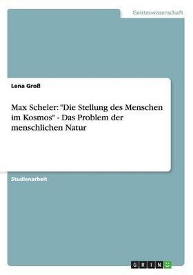 """Max Scheler: """"die Stellung Des Menschen Im Kosmos"""" - Das Problem Der Menschlichen Natur (Paperback)"""
