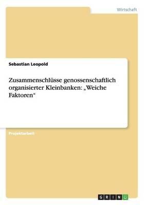 """Zusammenschlusse Genossenschaftlich Organisierter Kleinbanken: """"Weiche Faktoren"""" (Paperback)"""