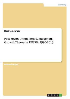 Post Soviet Union Period. Exogenous Growth Theory in Russia 1990-2013 (Paperback)