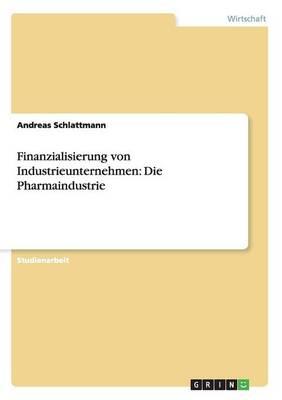 Finanzialisierung Von Industrieunternehmen: Die Pharmaindustrie (Paperback)