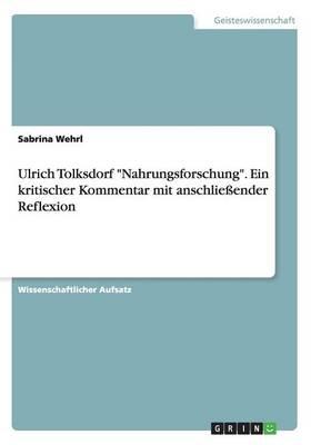 """Ulrich Tolksdorf """"Nahrungsforschung."""" Ein Kritischer Kommentar Mit Anschliessender Reflexion (Paperback)"""