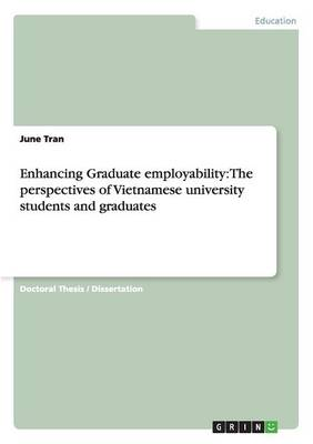 Enhancing Graduate Employability: The Perspectives of Vietnamese University Students and Graduates (Paperback)