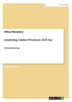 Analysing Global Products: Dell Inc: Global Marketing (Paperback)