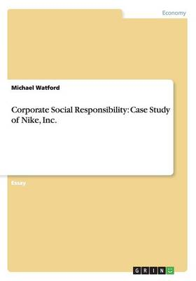 Corporate Social Responsibility: Case Study of Nike, Inc. (Paperback)