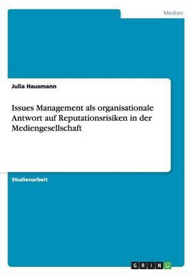 Issues Management ALS Organisationale Antwort Auf Reputationsrisiken in Der Mediengesellschaft (Paperback)